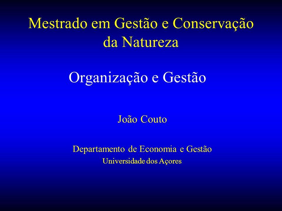 Organização e Gestão João Couto Departamento de Economia e Gestão Universidade dos Açores Mestrado em Gestão e Conservação da Natureza