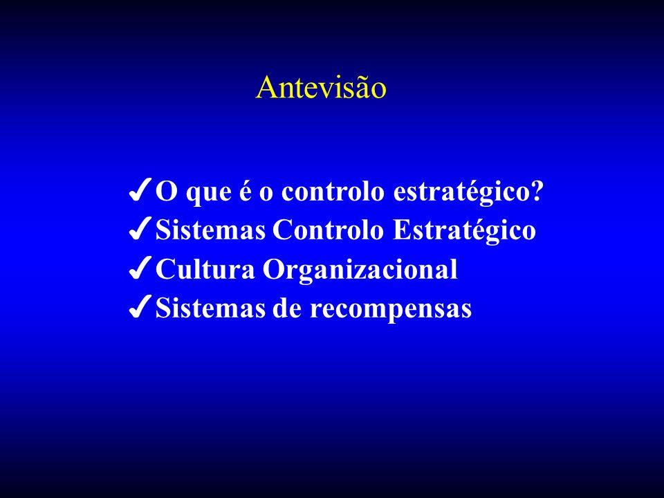 Antevisão 4O que é o controlo estratégico? 4Sistemas Controlo Estratégico 4Cultura Organizacional 4Sistemas de recompensas