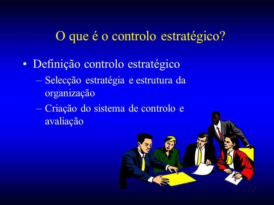 O que é o controlo estratégico? Definição controlo estratégico –Selecção estratégia e estrutura da organização –Criação do sistema de controlo e avali