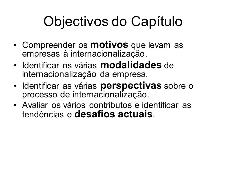 Objectivos do Capítulo Compreender os motivos que levam as empresas à internacionalização. Identificar os várias modalidades de internacionalização da