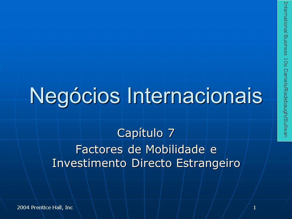 Negócios Internacionais Capítulo 7 Factores de Mobilidade e Investimento Directo Estrangeiro International Business 10e Daniels/Radebaugh/Sullivan 200