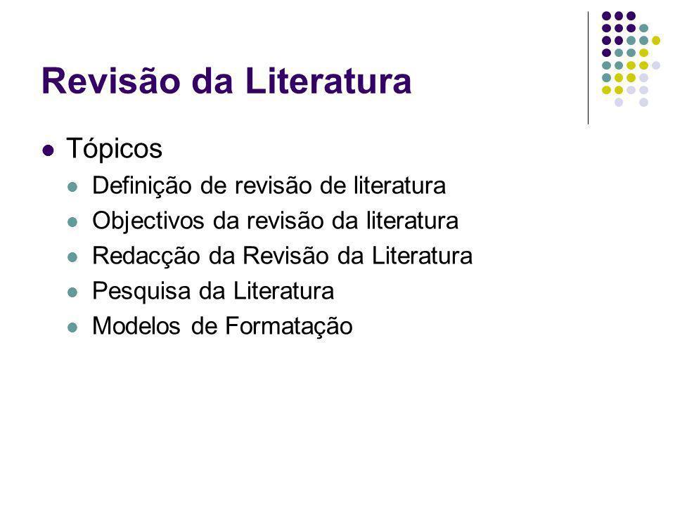 Revisão da Literatura Resumo Definição de revisão de literatura Objectivos da revisão da literatura Redacção da Revisão da Literatura Pesquisa da Literatura Modelos de Formatação