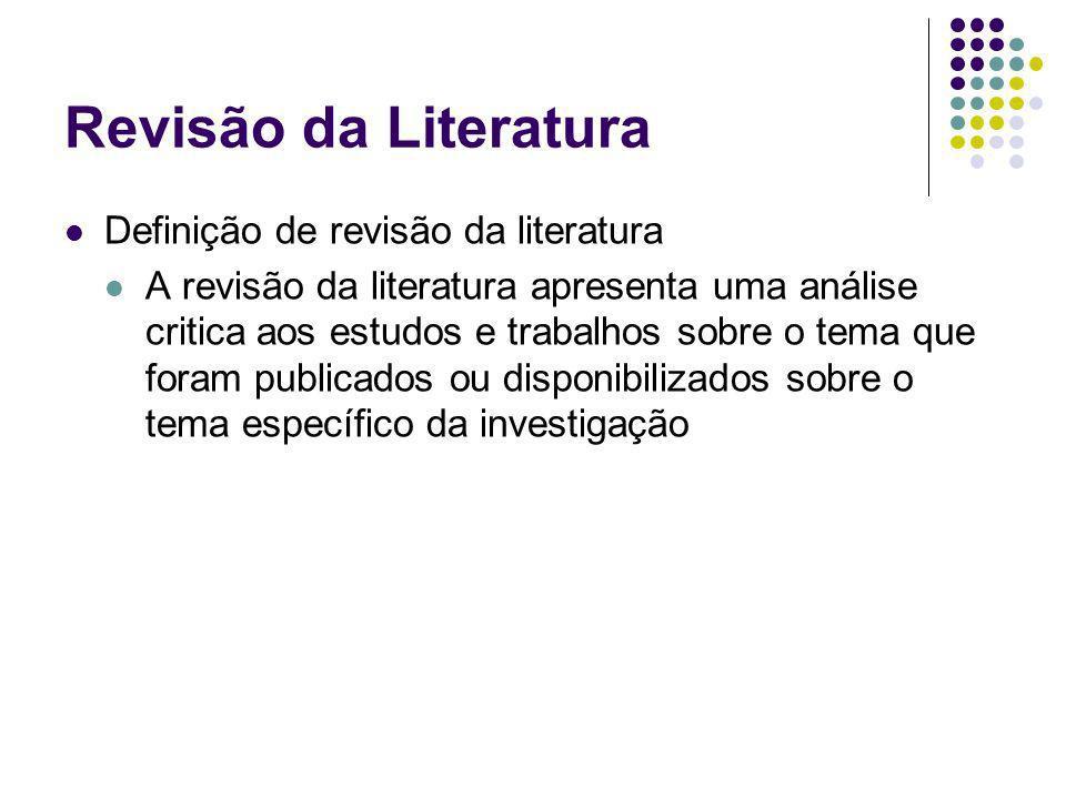 Revisão da Literatura Definição de revisão da literatura A revisão da literatura apresenta uma análise critica aos estudos e trabalhos sobre o tema qu