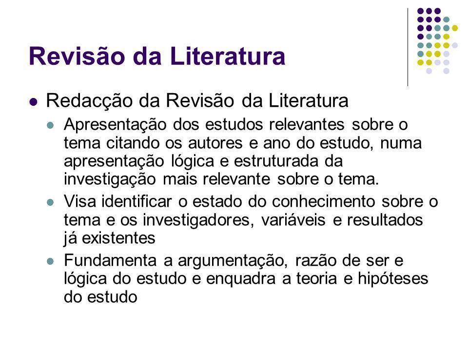 Revisão da Literatura Redacção da Revisão da Literatura Apresentação dos estudos relevantes sobre o tema citando os autores e ano do estudo, numa apre