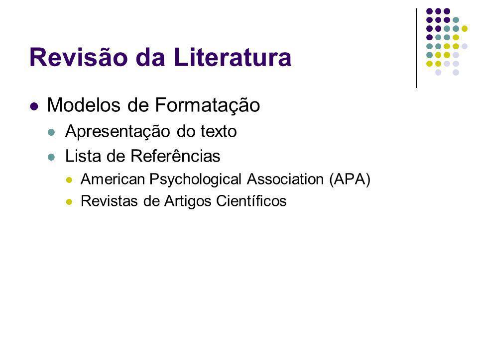 Revisão da Literatura Modelos de Formatação Apresentação do texto Lista de Referências American Psychological Association (APA) Revistas de Artigos Ci