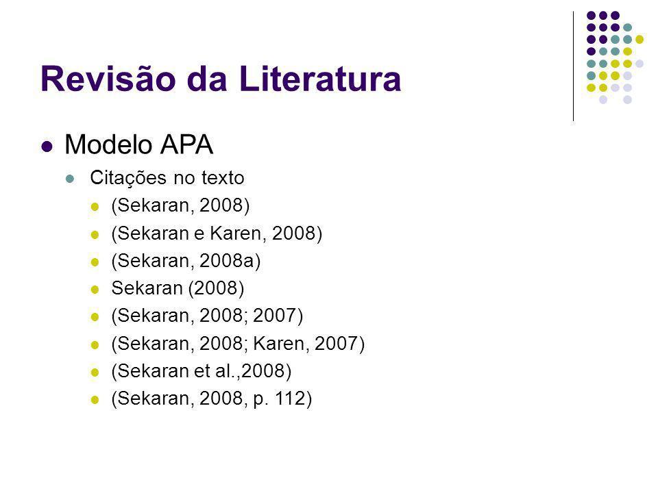 Revisão da Literatura Modelo APA Citações no texto (Sekaran, 2008) (Sekaran e Karen, 2008) (Sekaran, 2008a) Sekaran (2008) (Sekaran, 2008; 2007) (Seka