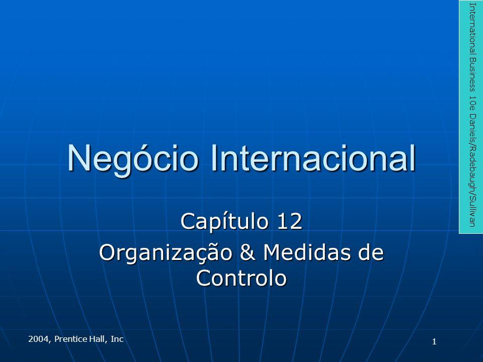 Negócio Internacional Capítulo 12 Organização & Medidas de Controlo International Business 10e Daniels/Radebaugh/Sullivan 2004, Prentice Hall, Inc 1