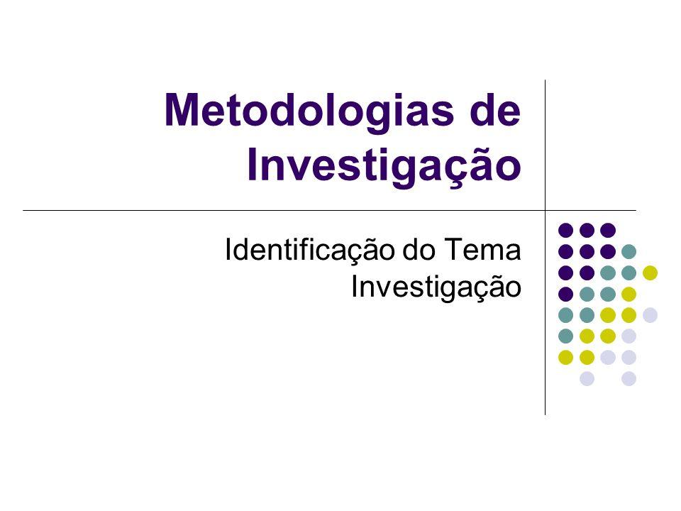 Metodologias de Investigação Identificação do Tema Investigação