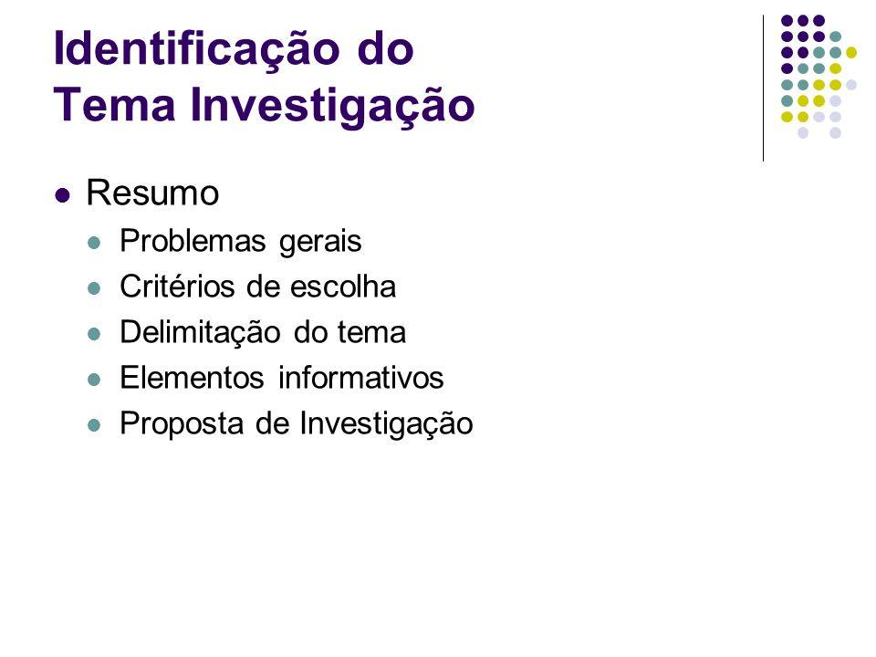 Identificação do Tema Investigação Resumo Problemas gerais Critérios de escolha Delimitação do tema Elementos informativos Proposta de Investigação