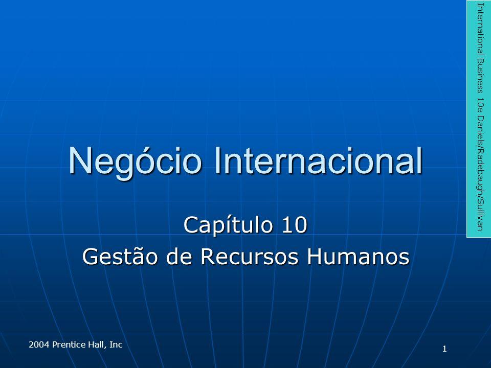 Negócio Internacional Capítulo 10 Gestão de Recursos Humanos International Business 10e Daniels/Radebaugh/Sullivan 2004 Prentice Hall, Inc 1