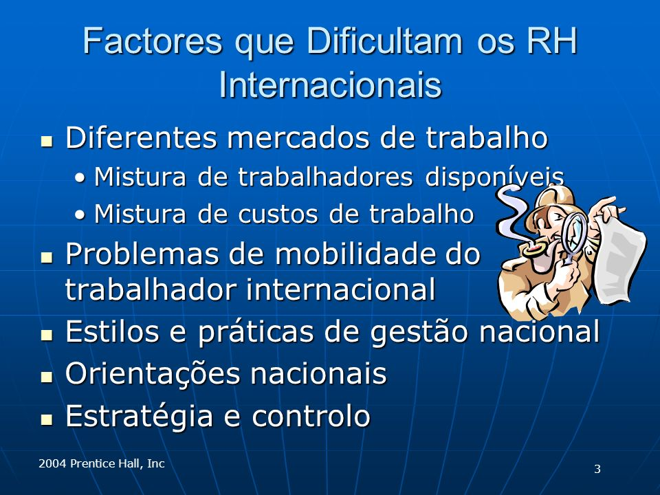 2004 Prentice Hall, Inc Factores que Dificultam os RH Internacionais Diferentes mercados de trabalho Diferentes mercados de trabalho Mistura de trabal