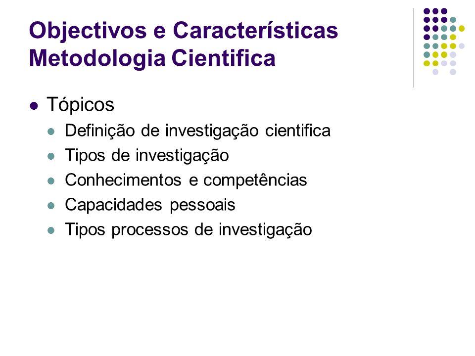 Objectivos e Características Metodologia Cientifica A investigação cientifica é um processo de inquérito sistemático que visa fornecer informação para a resolução de um problema ou resposta a questões complexas.