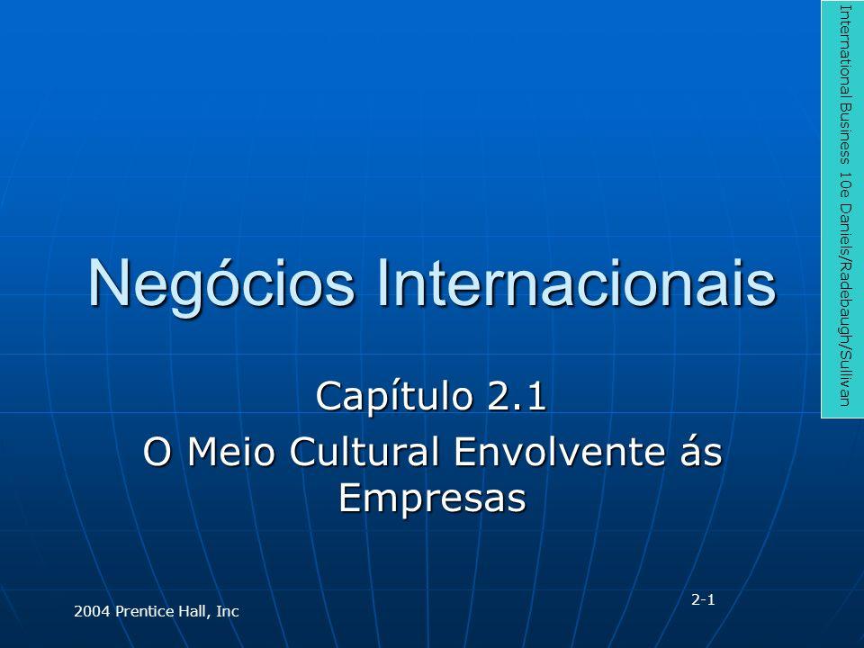 Negócios Internacionais Capítulo 2.1 O Meio Cultural Envolvente ás Empresas International Business 10e Daniels/Radebaugh/Sullivan 2004 Prentice Hall, Inc 2-1