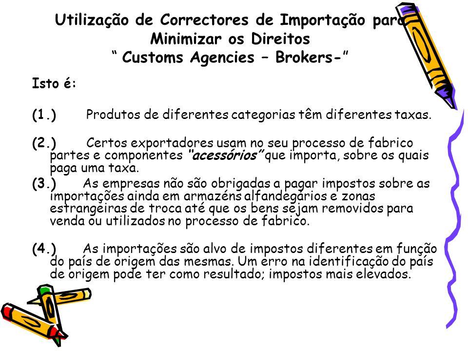 Utilização de Correctores de Importação para Minimizar os Direitos Customs Agencies – Brokers- Isto é: (1.) Produtos de diferentes categorias têm dife