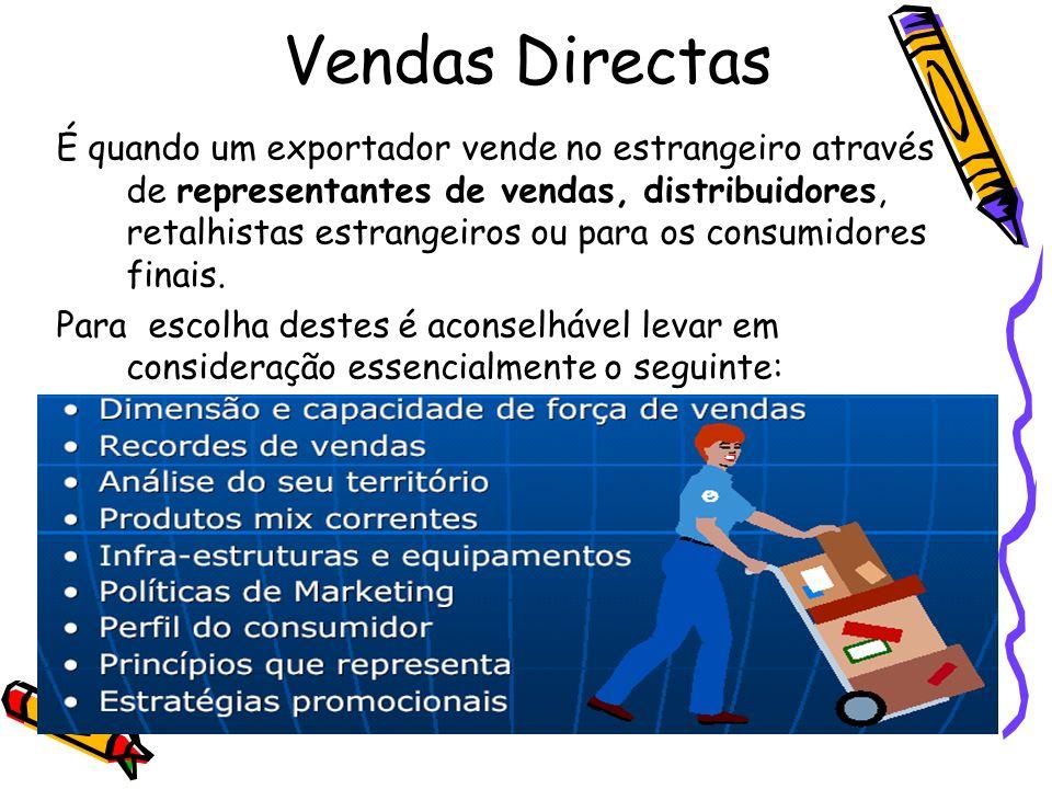 Vendas Directas É quando um exportador vende no estrangeiro através de representantes de vendas, distribuidores, retalhistas estrangeiros ou para os c