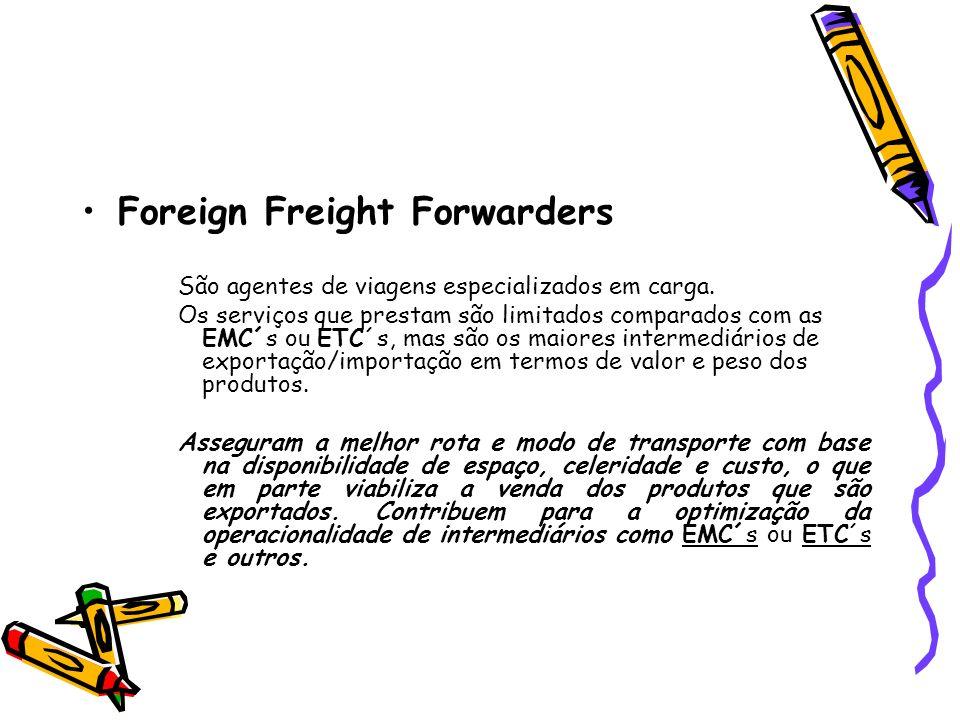 Foreign Freight Forwarders São agentes de viagens especializados em carga. Os serviços que prestam são limitados comparados com as EMC´s ou ETC´s, mas
