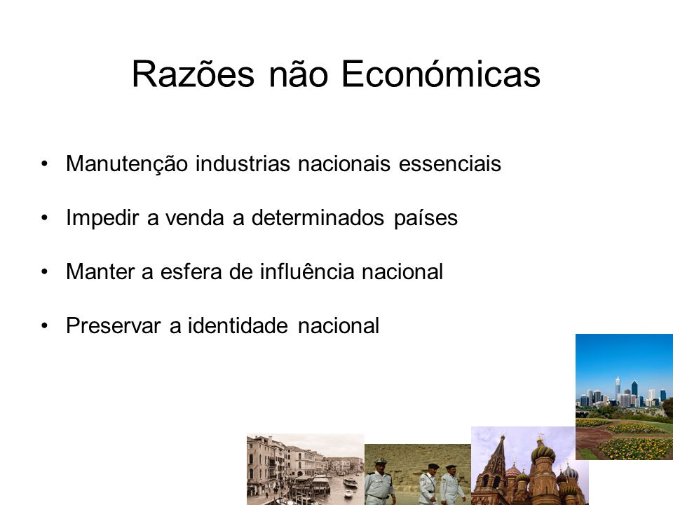 Razões não Económicas Manutenção industrias nacionais essenciais Impedir a venda a determinados países Manter a esfera de influência nacional Preserva