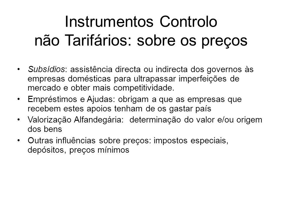 Instrumentos Controlo não Tarifários: sobre os preços Subsídios: assistência directa ou indirecta dos governos às empresas domésticas para ultrapassar