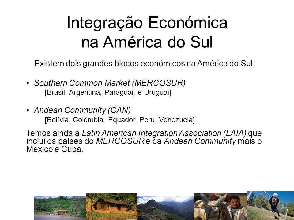 Integração Económica na América do Sul Existem dois grandes blocos económicos na América do Sul: Southern Common Market (MERCOSUR) [Brasil, Argentina,