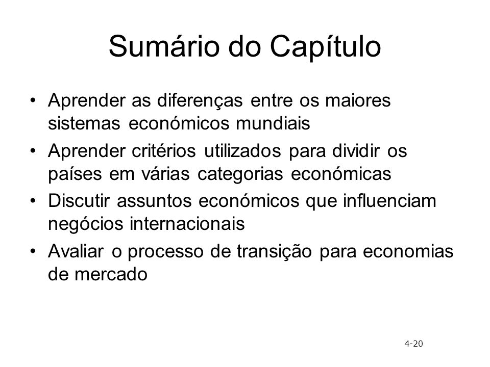 Sumário do Capítulo Aprender as diferenças entre os maiores sistemas económicos mundiais Aprender critérios utilizados para dividir os países em várias categorias económicas Discutir assuntos económicos que influenciam negócios internacionais Avaliar o processo de transição para economias de mercado 4-20
