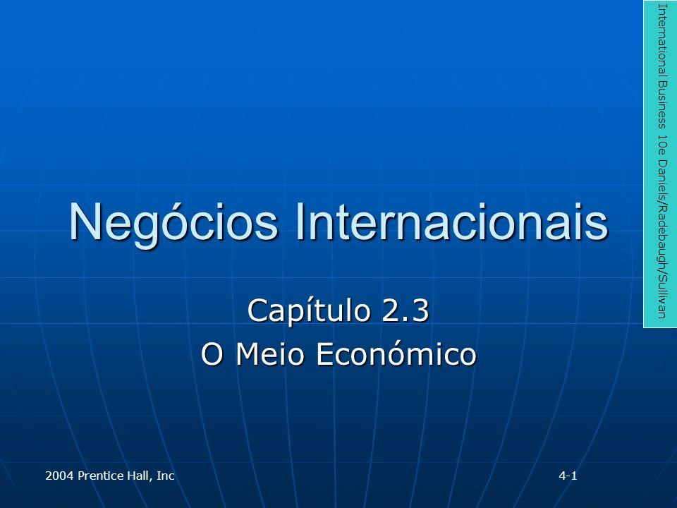 Negócios Internacionais Capítulo 2.3 O Meio Económico International Business 10e Daniels/Radebaugh/Sullivan 2004 Prentice Hall, Inc4-1