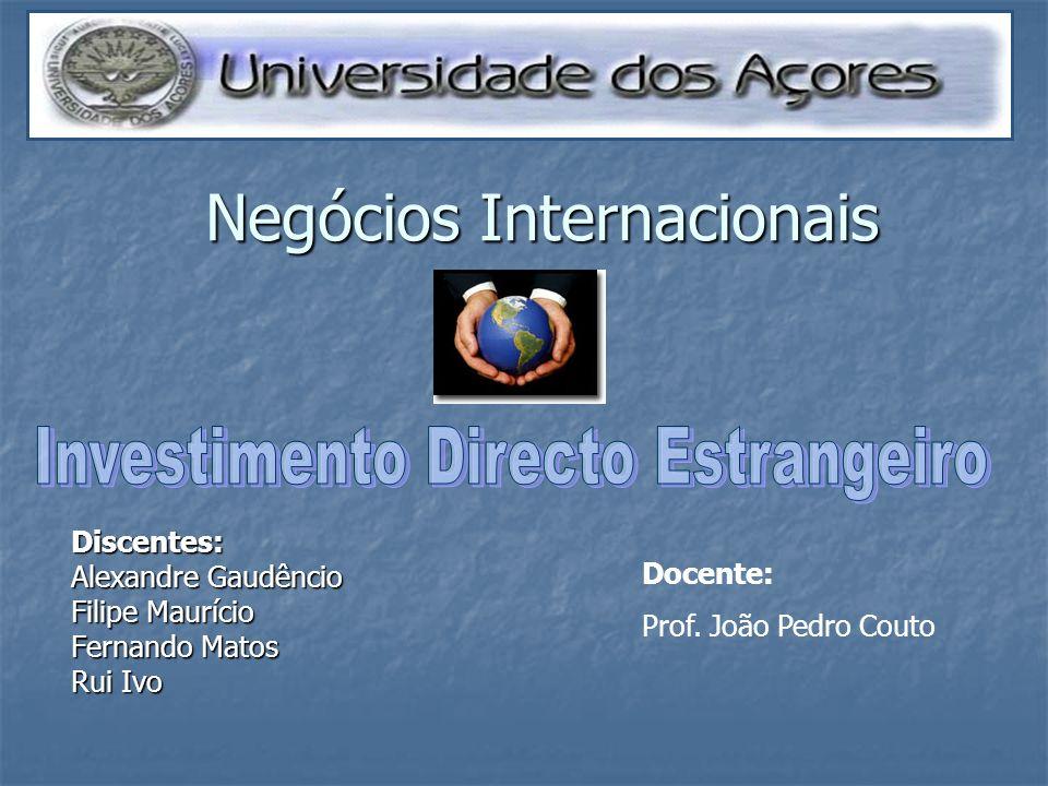 Negócios Internacionais Discentes: Alexandre Gaudêncio Filipe Maurício Fernando Matos Rui Ivo Docente: Prof. João Pedro Couto