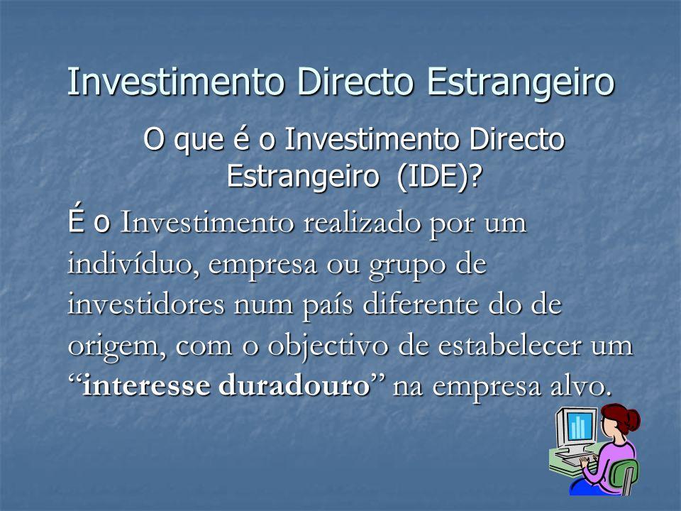 O que é o Investimento Directo Estrangeiro (IDE)? É o Investimento realizado por um indivíduo, empresa ou grupo de investidores num país diferente do