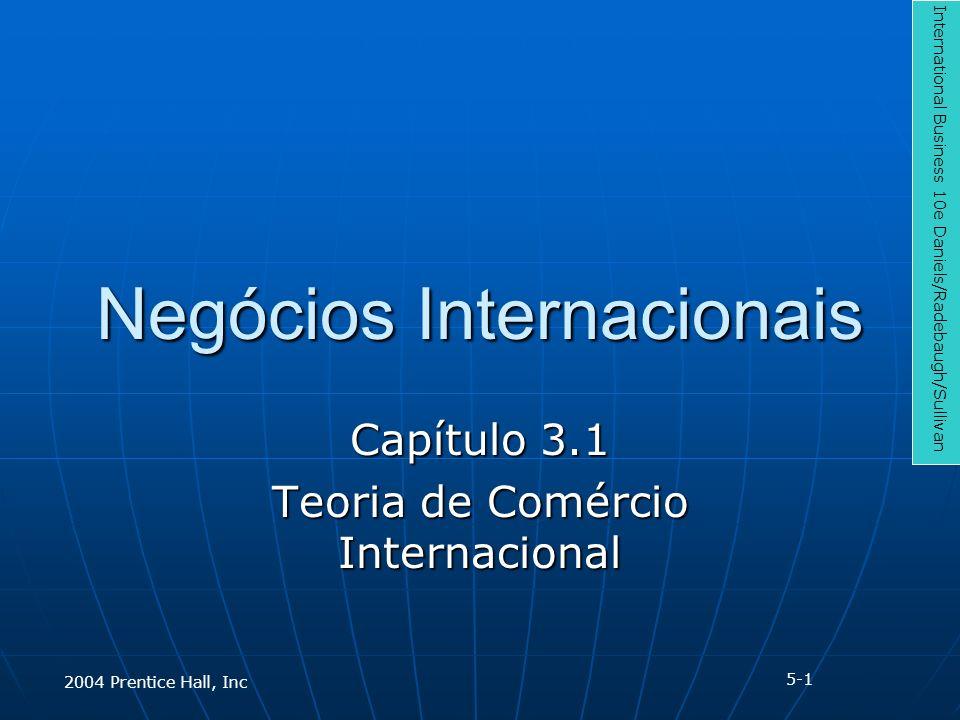Negócios Internacionais Capítulo 3.1 Teoria de Comércio Internacional International Business 10e Daniels/Radebaugh/Sullivan 2004 Prentice Hall, Inc 5-1
