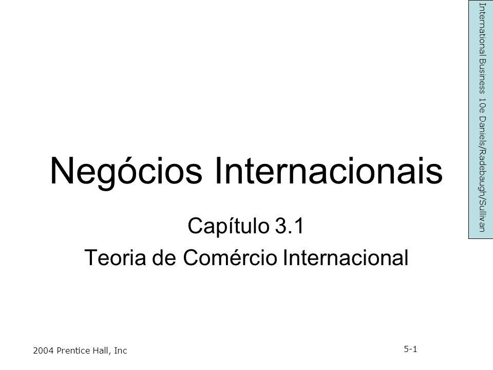 Negócios Internacionais Capítulo 3.1 Teoria de Comércio Internacional International Business 10e Daniels/Radebaugh/Sullivan 2004 Prentice Hall, Inc 5-