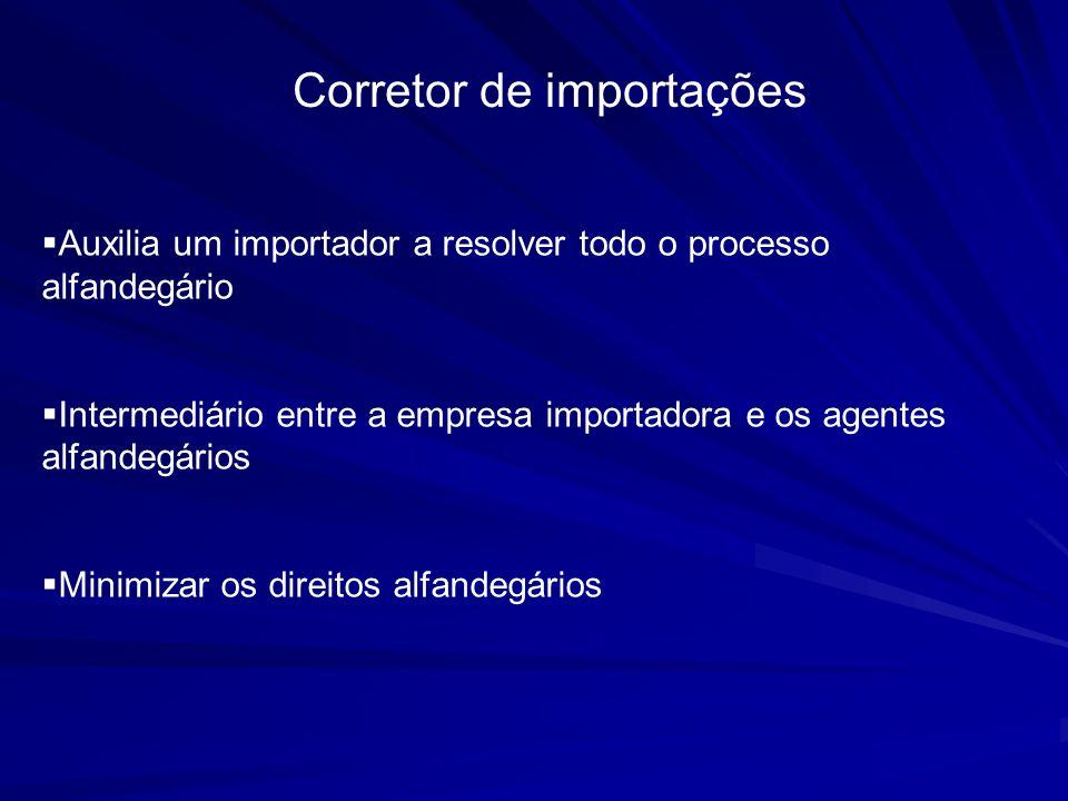 Corretor de importações Auxilia um importador a resolver todo o processo alfandegário Intermediário entre a empresa importadora e os agentes alfandegá