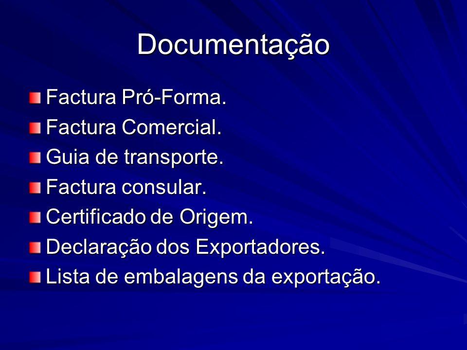Documentação Factura Pró-Forma. Factura Comercial. Guia de transporte. Factura consular. Certificado de Origem. Declaração dos Exportadores. Lista de