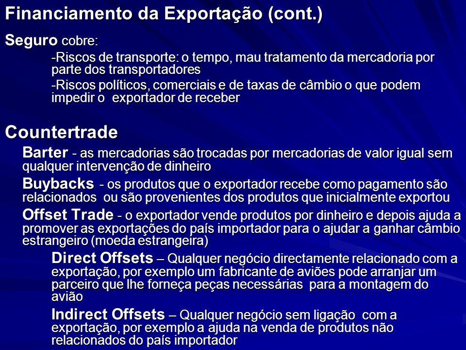 Financiamento da Exportação (cont.) Seguro cobre: -Riscos de transporte: o tempo, mau tratamento da mercadoria por parte dos transportadores -Riscos p
