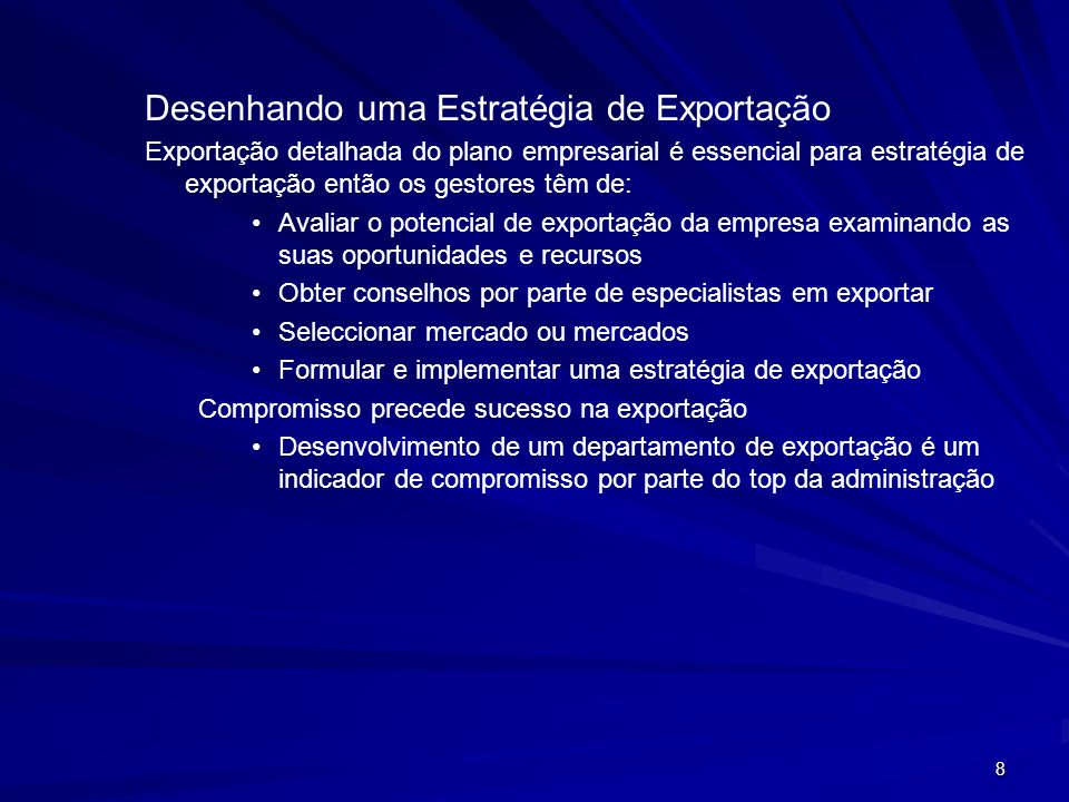 8 Desenhando uma Estratégia de Exportação Exportação detalhada do plano empresarial é essencial para estratégia de exportação então os gestores têm de