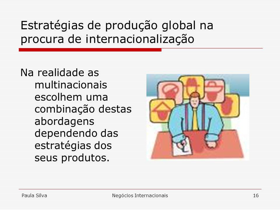 Paula SilvaNegócios Internacionais16 Na realidade as multinacionais escolhem uma combinação destas abordagens dependendo das estratégias dos seus prod