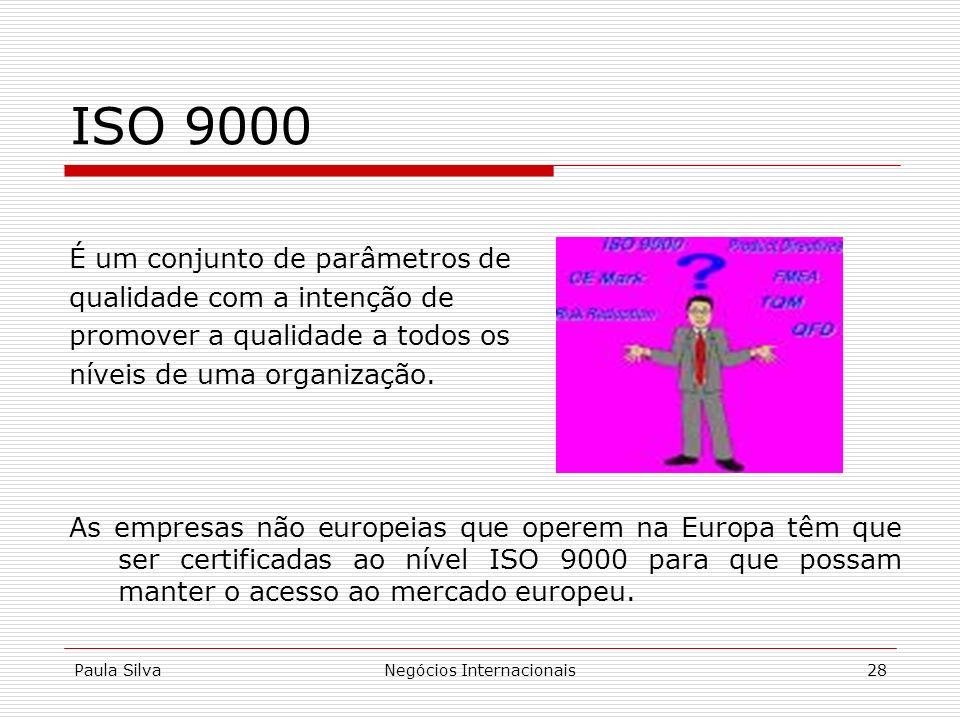Paula SilvaNegócios Internacionais28 ISO 9000 É um conjunto de parâmetros de qualidade com a intenção de promover a qualidade a todos os níveis de uma