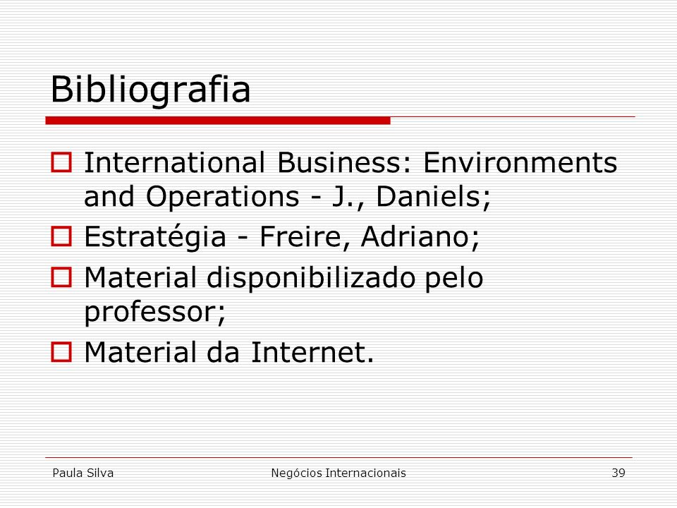 Paula SilvaNegócios Internacionais39 Bibliografia International Business: Environments and Operations - J., Daniels; Estratégia - Freire, Adriano; Mat