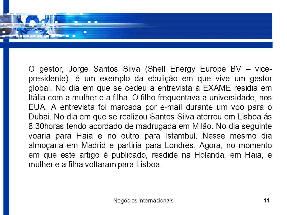 Negócios Internacionais11 O gestor, Jorge Santos Silva (Shell Energy Europe BV – vice- presidente), é um exemplo da ebulição em que vive um gestor global.