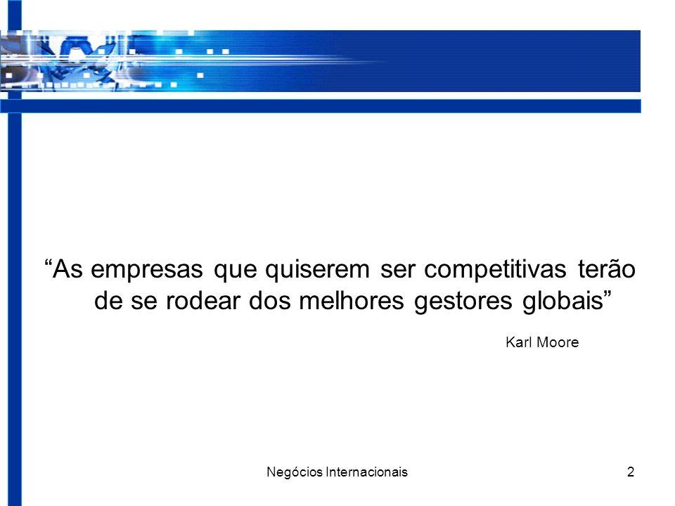 Negócios Internacionais2 As empresas que quiserem ser competitivas terão de se rodear dos melhores gestores globais Karl Moore