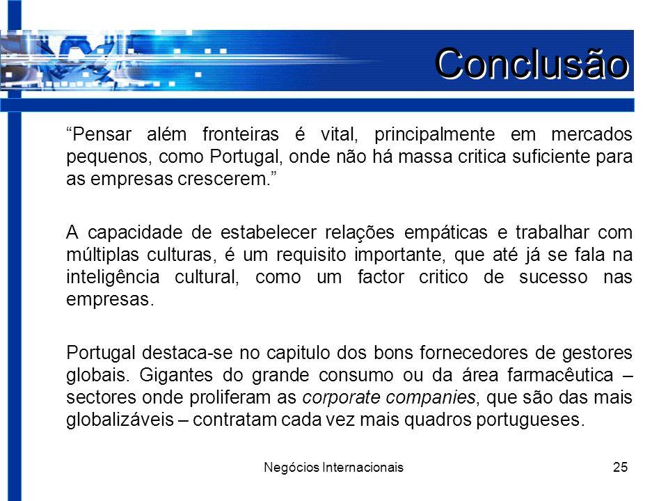 Negócios Internacionais25 Conclusão Pensar além fronteiras é vital, principalmente em mercados pequenos, como Portugal, onde não há massa critica suficiente para as empresas crescerem.