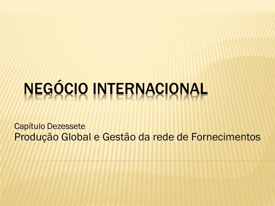 Capítulo Dezessete Produção Global e Gestão da rede de Fornecimentos