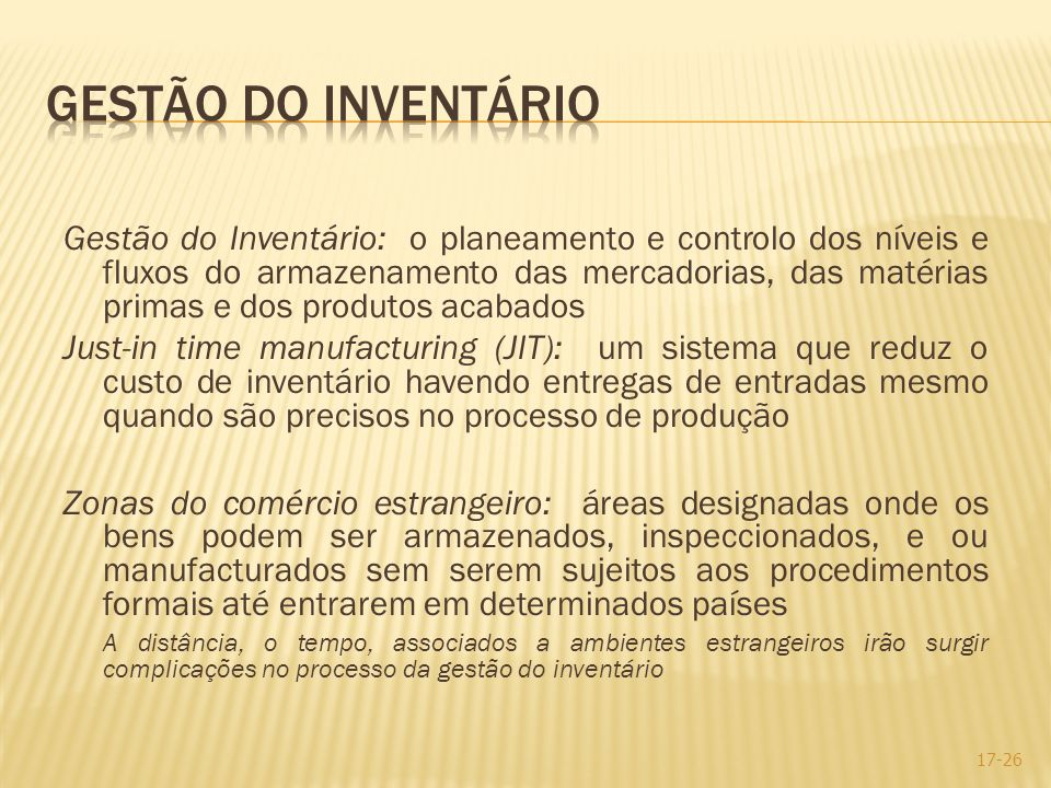 Gestão do Inventário: o planeamento e controlo dos níveis e fluxos do armazenamento das mercadorias, das matérias primas e dos produtos acabados Just-