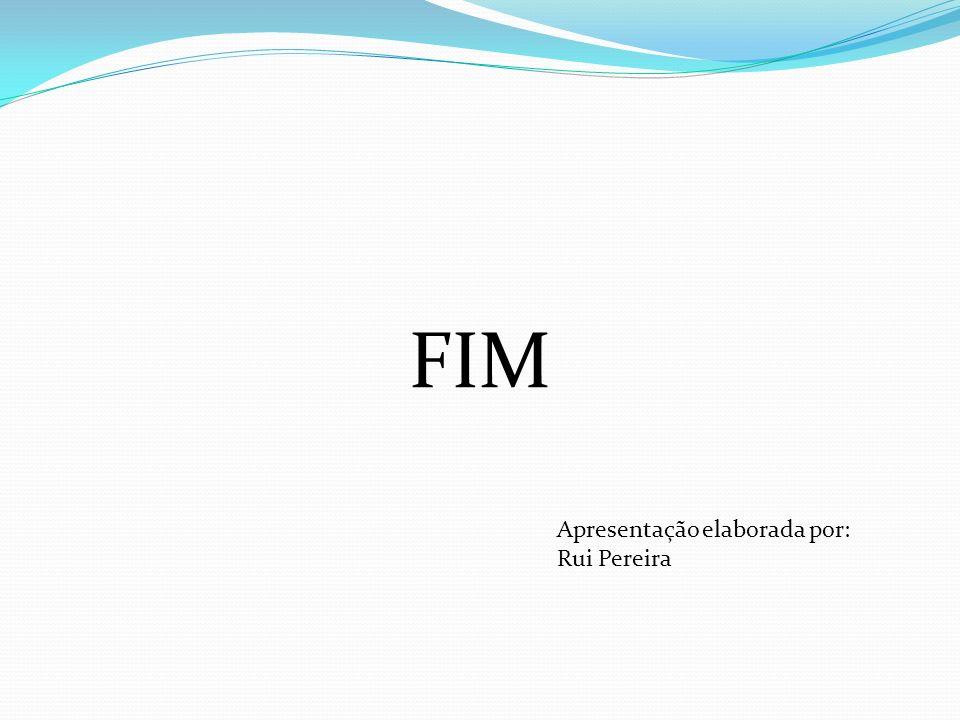 FIM Apresentação elaborada por: Rui Pereira