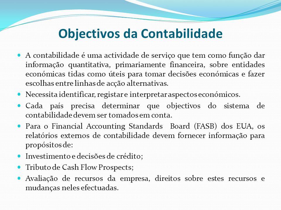 Objectivos da Contabilidade A contabilidade é uma actividade de serviço que tem como função dar informação quantitativa, primariamente financeira, sob