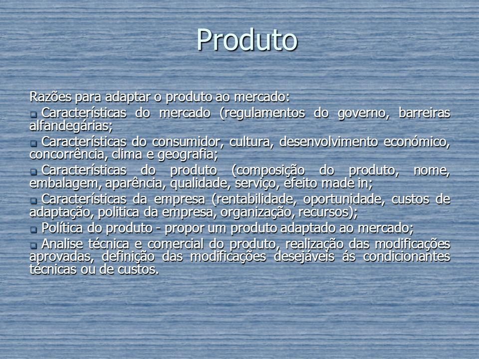 Produto Razões para adaptar o produto ao mercado: Características do mercado (regulamentos do governo, barreiras alfandegárias; Características do mer