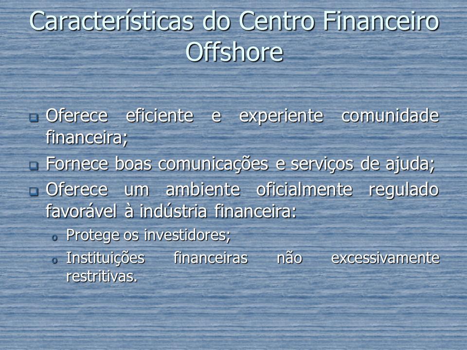 Características do Centro Financeiro Offshore Oferece eficiente e experiente comunidade financeira; Oferece eficiente e experiente comunidade financei