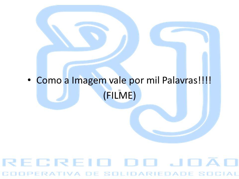 Como a Imagem vale por mil Palavras!!!! (FILME)