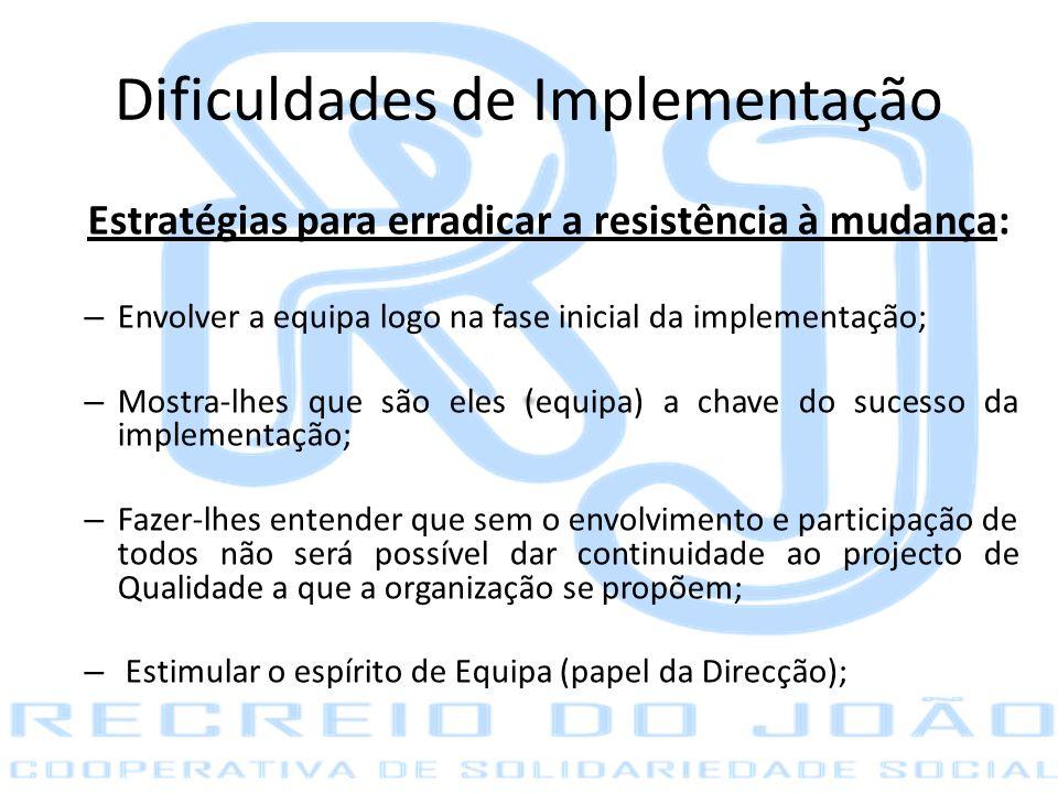 Dificuldades de Implementação Estratégias para erradicar a resistência à mudança: – Envolver a equipa logo na fase inicial da implementação; – Mostra-
