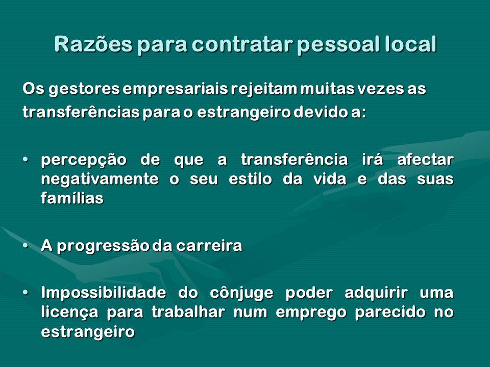 Razões para contratar pessoal local Os gestores empresariais rejeitam muitas vezes as transferências para o estrangeiro devido a: percepção de que a t
