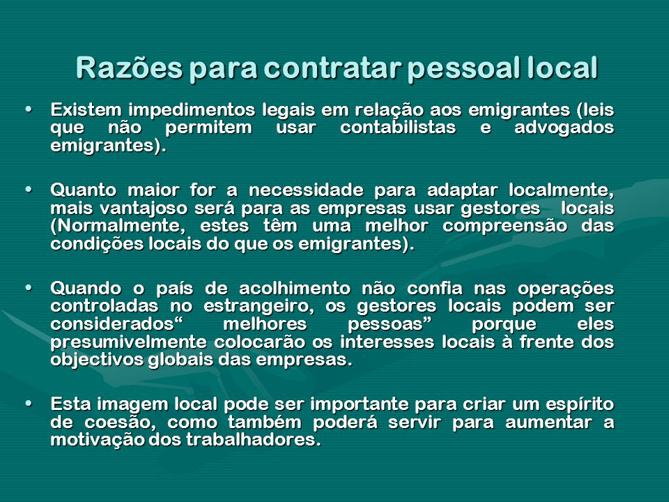 Razões para contratar pessoal local Existem impedimentos legais em relação aos emigrantes (leis que não permitem usar contabilistas e advogados emigra