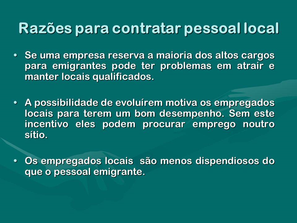 Razões para contratar pessoal local Se uma empresa reserva a maioria dos altos cargos para emigrantes pode ter problemas em atrair e manter locais qua